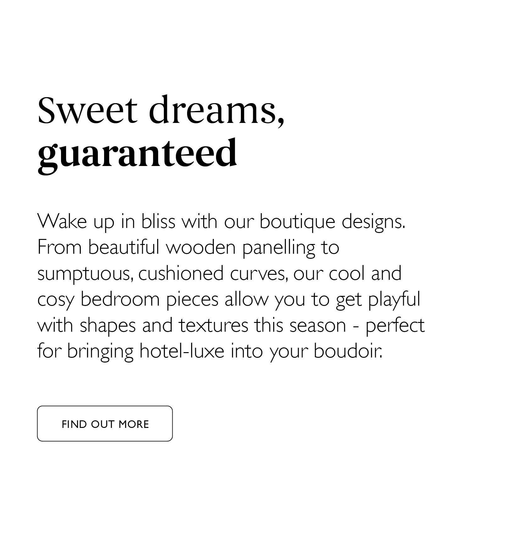Sweet dreams guaranteed - Wake up to bliss with our boutique designs. Click here to find out more