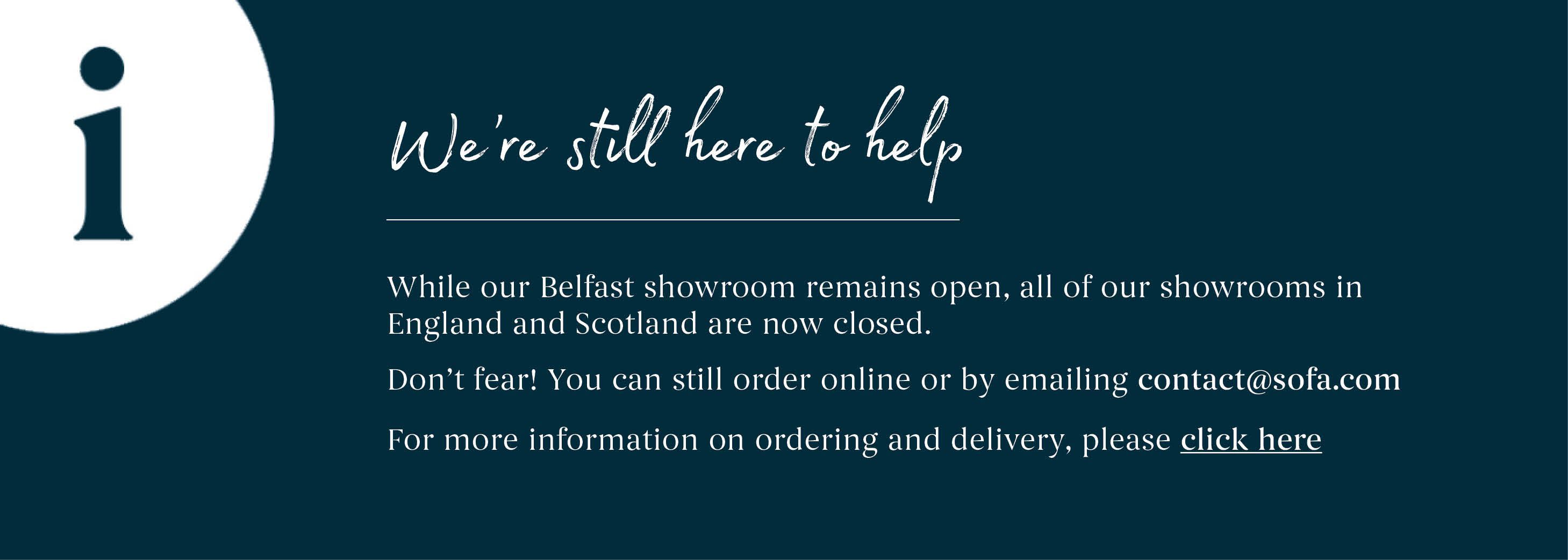 We're still here to help - While our Belfast showroom remains open, all of our showrooms in England and Scotland are now closed. For more information please click here.